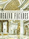 Behind Facades/a Dramatic Cutaway Look into Five of the World's Architectural Treasures-Featuring Panoramic Foldouts: A Dramatic Cutaway Look into Five ... -- Featuring Spectacular Panoramic Foldouts