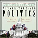 Winner-Take-All Politics: How Washington Made the Rich Richer--and Turned Its Back on the Middle Class (       UNABRIDGED) by Jacob S. Hacker, Paul Pierson Narrated by John Allen Nelson