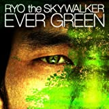 EVER GREEN♪RYO the SKYWALKER