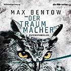 Der Traummacher Hörbuch von Max Bentow Gesprochen von: Max Bentow, Yara Blümel