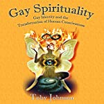 Gay Spirituality: The Role of Gay Identity in the Transformation of Human Consciousness (White Crane Spirituality Series) | Toby Johnson