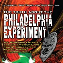 The Truth about the Philadelphia Experiment: Invisibility, Time Travel and Mind Control  by Bill Knell Narrated by Al Bielek, Duncan Cameron, Preston Nichols