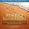 Stress Management: Stress Relief Positive Affirmations to Feel Worry-Free, Reduce Stress and Relieve Anxiety Speech by Lexie Hay Narrated by L. B. Rose