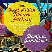 The Great British Dream Factory: The Strange History of Our National Imagination | Livre audio Auteur(s) : Dominic Sandbrook Narrateur(s) : David Thorpe