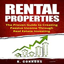 Rental Properties: The Proven Guide to Creating Passive Income Through Real Estate Investing Audiobook by K. Connors Narrated by  Stephen Strader, the Voice Ranger