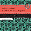 Johnny Appleseed and Other American Legends (       UNABRIDGED) by Melody Warnick Narrated by Tavia Gilbert, Stephen McLaughlin