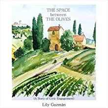 The Space Between the Olives: A Story of Civic Engagement (       UNABRIDGED) by Lily Guzman Narrated by Will M Watt