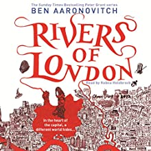 Rivers of London: Rivers of London, Book 1 (       UNABRIDGED) by Ben Aaronovitch Narrated by Kobna Holdbrook-Smith