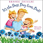 It's the Best Day Ever, Dad! | Brooke Shields