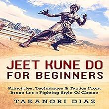 Jeet Kune Do for Beginners: Principles, Techniques & Tactics from Bruce Lee's Fighting Style of Choice | Livre audio Auteur(s) : T Diaz Narrateur(s) : Jim D. Johnston