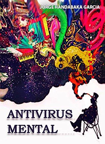 ANTIVIRUS MENTAL: Un Creativo y Fascinante Viaje Hacia la Felicidad
