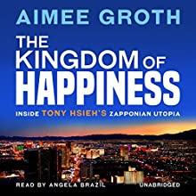 The Kingdom of Happiness: Inside Tony Hsieh's Zapponian Utopia Audiobook by Aimee Groth Narrated by Angela Brazil
