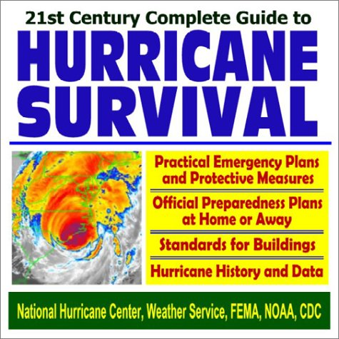 21st Century Complete Guide to Hurricane Survival  Practical Emergency Plans and Protective Measures with Official Preparedness and Survival Plans at Home or Away, Building Standards, and Hurricane History and Data (CD-ROM)