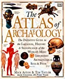 Atlas of Archaeology: The Definitive Guide to the Location, History and Significance of the World's Most Important Archaeological Sites & Finds (0789431890) by Mick Aston