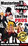 MASTERING MANGA LIKE THE PROS: EASY STEPS FOR DRAWING MANGA IN 30 DAYS OR LESS