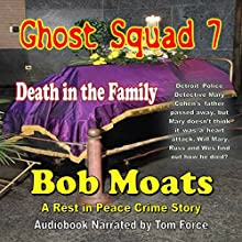 Ghost Squad 7: Death in the Family: A Rest in Peace Crime Story Audiobook by Bob Moats Narrated by Tom Force