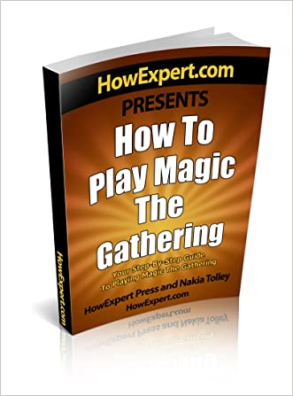 How To Play Magic The Gathering: Your Step-By-Step Guide To Playing Magic The Gathering