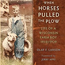 When Horses Pulled the Plow: Life of a Wisconsin Farm Boy, 1910-1929: Wisconsin Land and Life Audiobook by Olaf F. Larson Narrated by Neil Reeves