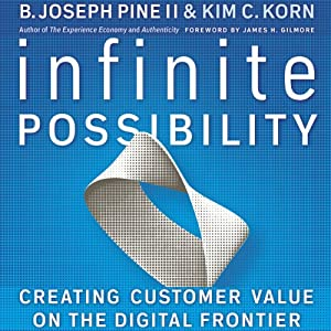 Infinite Possibility: Creating Customer Value on the Digital Frontier | [B. Joseph Pine, Kim C. Korn]