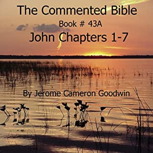 The Commented Bible: Book 43A - John | [Jerome Cameron Goodwin]