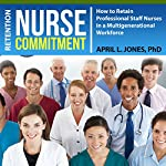 Nurse Commitment: How to Retain Professional Staff Nurses in a Multigenerational Workforce | Dr. April L. Jones