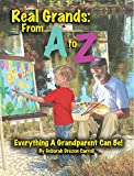 Real Grands: From A to Z, Everything a Grandparent Can Be!