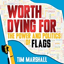 Worth Dying For: The Power and Politics of Flags Audiobook by Tim Marshall Narrated by Ric Jerom