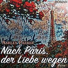 Nach Paris, der Liebe wegen Hörbuch von Ashley Parker Gesprochen von: Juliane Ahlemeier