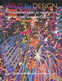 img - for Wild by Design: Two Hundred Years of Innovation and Artistry in American Quilts book / textbook / text book