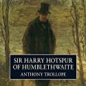 Sir Harry Hotspur of Humblethwaite (       UNABRIDGED) by Anthony Trollope Narrated by Tony Britton