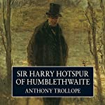 Sir Harry Hotspur of Humblethwaite | Anthony Trollope
