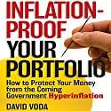 Inflation-Proof Your Portfolio: How to Protect Your Money from the Coming Government Hyperinflation Audiobook by David Voda Narrated by Brett Barry