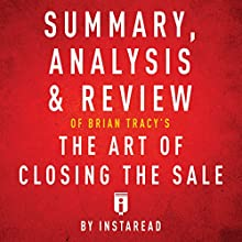 Summary, Analysis & Review of Brian Tracy's the Art of Closing the Sale by Instaread | Livre audio Auteur(s) :  Instaread Narrateur(s) : Tamara Ryan