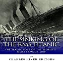The Sinking of the RMS Titanic: The Tragic Loss of the World's Most Famous Ship Audiobook by  Charles River Editors Narrated by Robin McKay