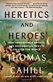 img - for Heretics and Heroes: How Renaissance Artists and Reformation Priests Created Our World (Hinges of History) book / textbook / text book