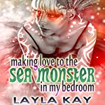 Making Love to the Sea Monster in My Bedroom | Layla Kay