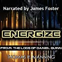 Energize: From the Logs of Daniel Quinn, Volume 1 Audiobook by Thomas R. Manning Narrated by James Foster