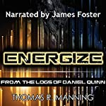 Energize: From the Logs of Daniel Quinn, Volume 1 | Thomas R. Manning
