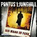 Der Mann im Park Hörbuch von Pontus Ljunghill Gesprochen von: Bodo Primus