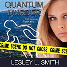 Quantum Murder Audiobook by Lesley L. Smith Narrated by Meghan Kelly
