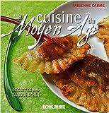 echange, troc Fabienne Carme - La cuisine du Moyen Age : Recettes pour aujourd'hui