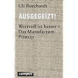 """Ausgegeizt!: Wertvoll ist besser - Das Manufactum-Prinzipvon """"Uli Burchardt"""""""
