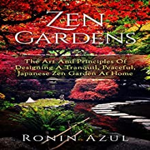 Zen Gardens: The Art and Principles of Designing a Tranquil, Peaceful, Japanese Zen Garden at Home Audiobook by Ronin Azul Narrated by Bo Morgan