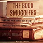 The Book Smugglers: Partisans, Poets, and the Race to Save Jewish Treasures from the Nazis | David E. Fishman
