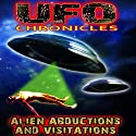 UFO Chronicles: Alien Abductions and Visitations  by Ann Andrews, Billy Meier, Michael Horn, Kathleen Anderson, Dr. Roger Lier, Travis Walton Narrated by Anne Andrews, Billy Meier, Michael Horn, Kathleen Anderson, Dr. Roger Lier, Travis Walton