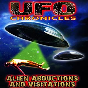 UFO Chronicles: Alien Abductions and Visitations Audiobook