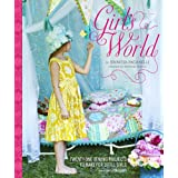Girl's World: Twenty-One Sewing Projects to Make for Little Girls ~ Jennifer Paganelli