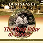The Drop Edge of Yonder: An Alafair Tucker Mystery (       UNABRIDGED) by Donis Casey Narrated by Pam Ward