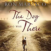 The Dog Who Was There Audiobook by Ron Marasco Narrated by Ron Marasco