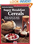 Super Breakfast Cereals: Whole grains...